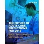 White Paper Offers Acute Care Predictions for 2019 and Beyond