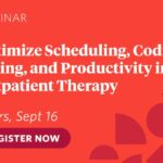 Webinar: Optimize Scheduling, Coding, Billing, and Productivity in Outpatient Therapy